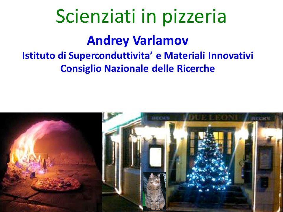 Andrey Varlamov Istituto di Superconduttivita' e Materiali Innovativi Consiglio Nazionale delle Ricerche Scienziati in pizzeria