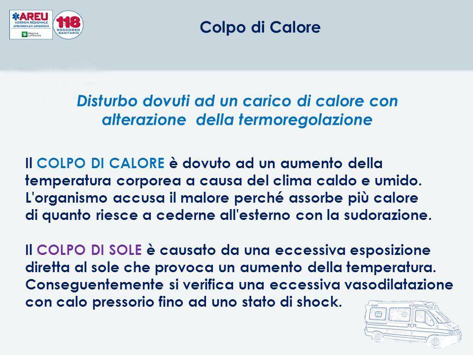 Disturbo dovuti ad un carico di calore con alterazione della termoregolazione Il COLPO DI CALORE è dovuto ad un aumento della temperatura corporea a causa del clima caldo e umido.