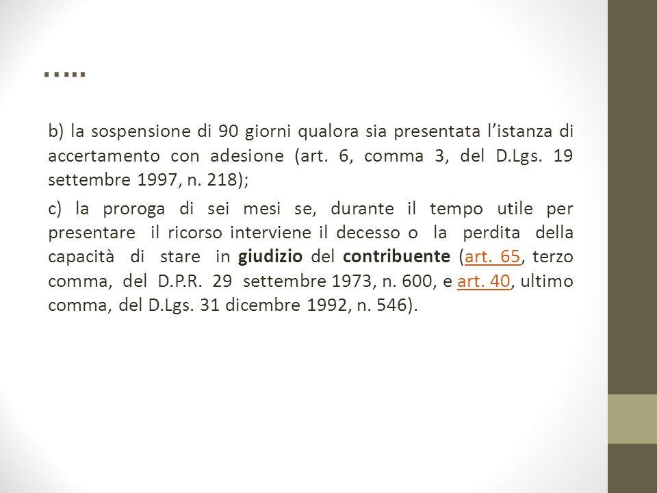 ….. b) la sospensione di 90 giorni qualora sia presentata l'istanza di accertamento con adesione (art. 6, comma 3, del D.Lgs. 19 settembre 1997, n. 21