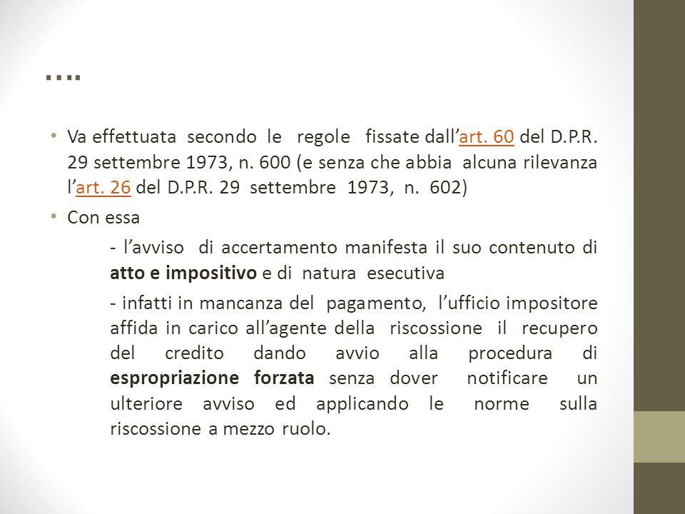 …. Va effettuata secondo le regole fissate dall'art. 60 del D.P.R. 29 settembre 1973, n. 600 (e senza che abbia alcuna rilevanza l'art. 26 del D.P.R.