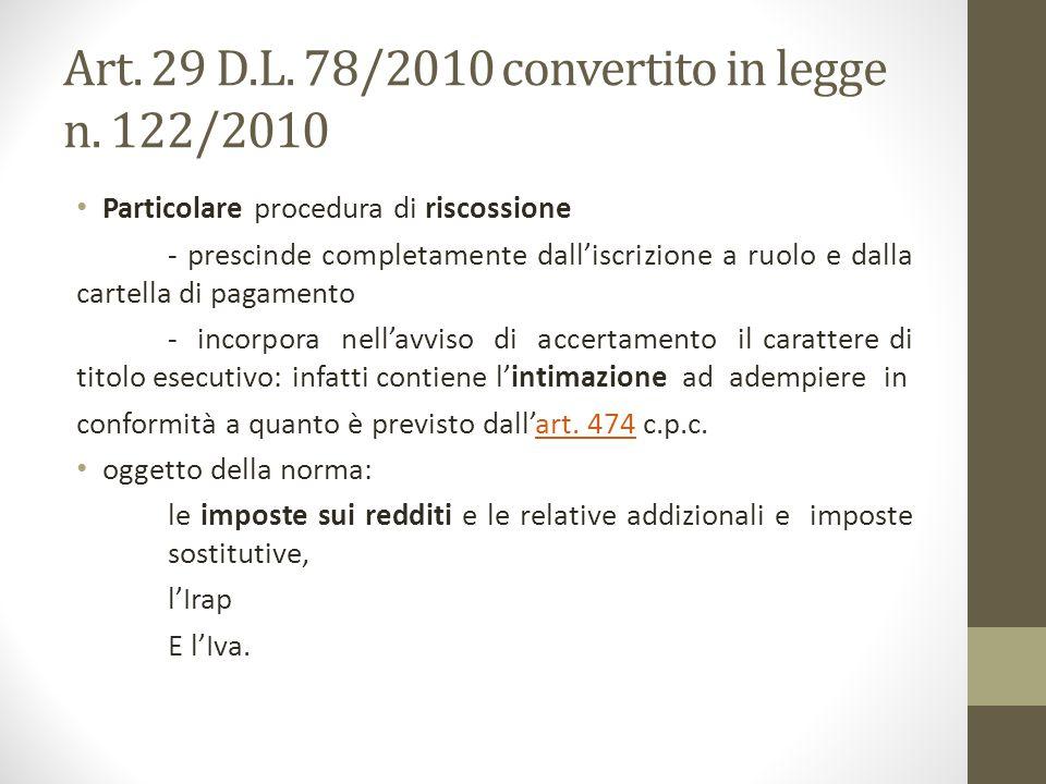 Art. 29 D.L. 78/2010 convertito in legge n. 122/2010 Particolare procedura di riscossione - prescinde completamente dall'iscrizione a ruolo e dalla ca