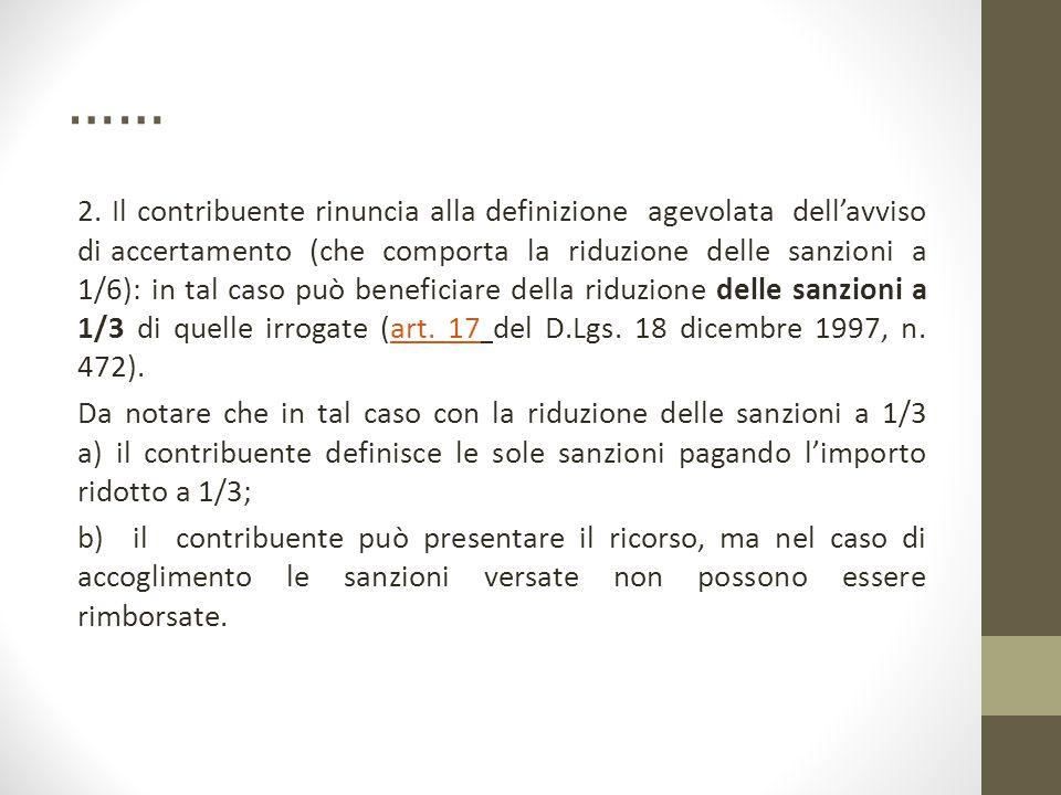 …… 2. Il contribuente rinuncia alla definizione agevolata dell'avviso di accertamento (che comporta la riduzione delle sanzioni a 1/6): in tal caso pu