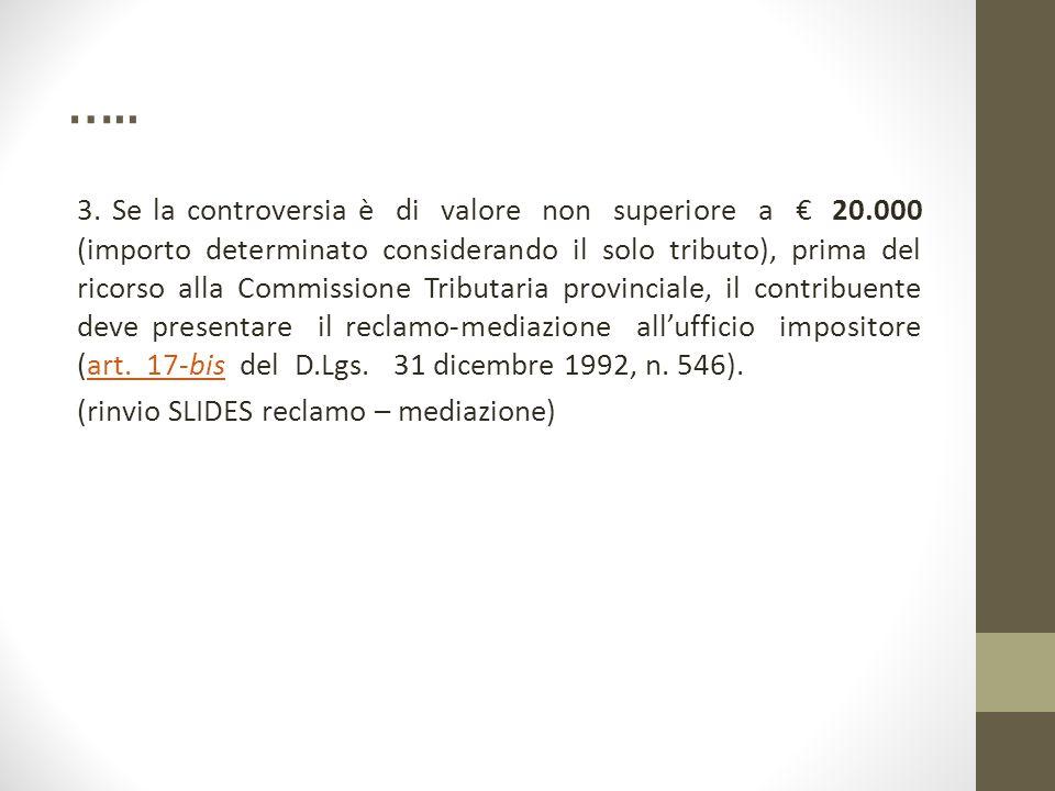 ….. 3. Se la controversia è di valore non superiore a € 20.000 (importo determinato considerando il solo tributo), prima del ricorso alla Commissione