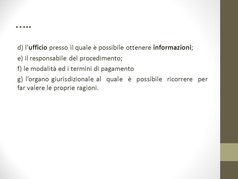 ….. d) l'ufficio presso il quale è possibile ottenere informazioni; e) il responsabile del procedimento; f) le modalità ed i termini di pagamento g) l