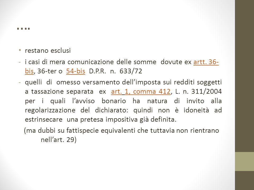 …. restano esclusi -i casi di mera comunicazione delle somme dovute ex artt. 36- bis, 36-ter o 54-bis D.P.R. n. 633/72artt. 36- bis54-bis -quelli di o