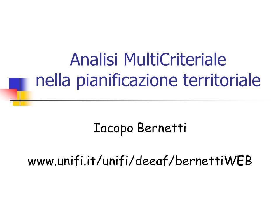 Analisi MultiCriteriale nella pianificazione territoriale Iacopo Bernetti www.unifi.it/unifi/deeaf/bernettiWEB