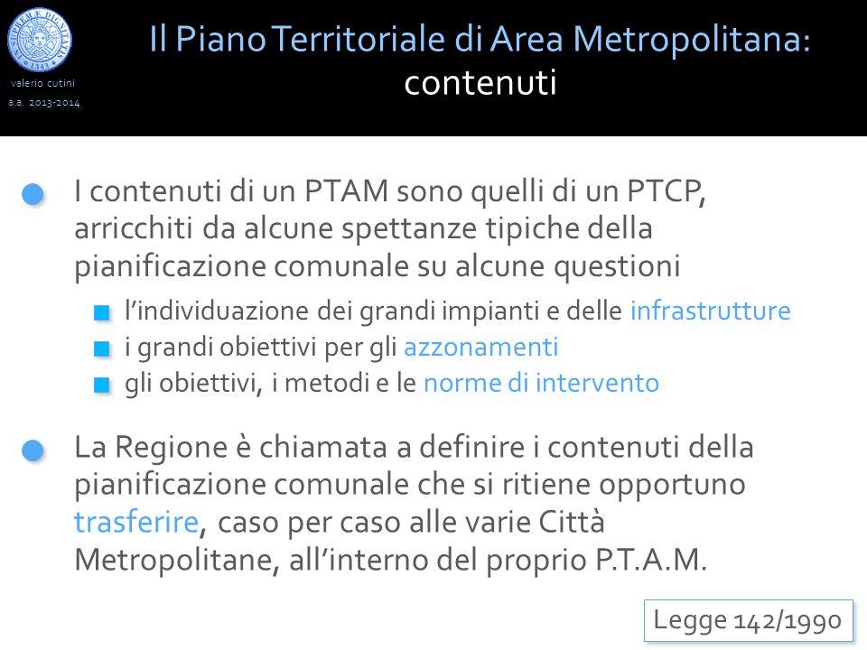valerio cutini Il Piano Territoriale di Area Metropolitana: contenuti a.a. 2013-2014 Legge 142/1990 I contenuti di un PTAM sono quelli di un PTCP, arr