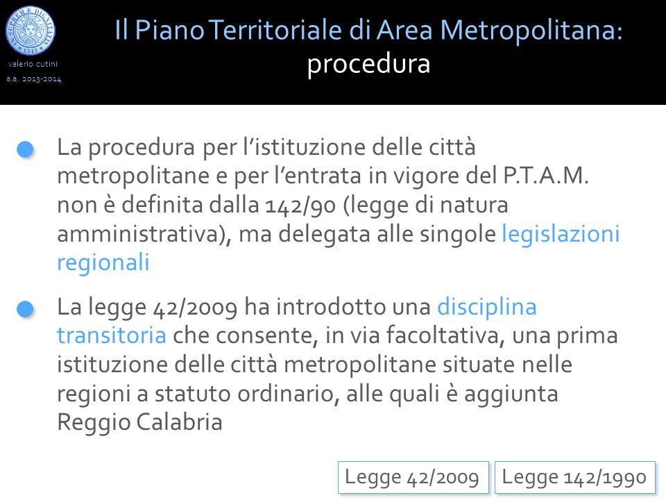 valerio cutini Il Piano Territoriale di Area Metropolitana: procedura a.a. 2013-2014 Legge 142/1990 La procedura per l'istituzione delle città metropo