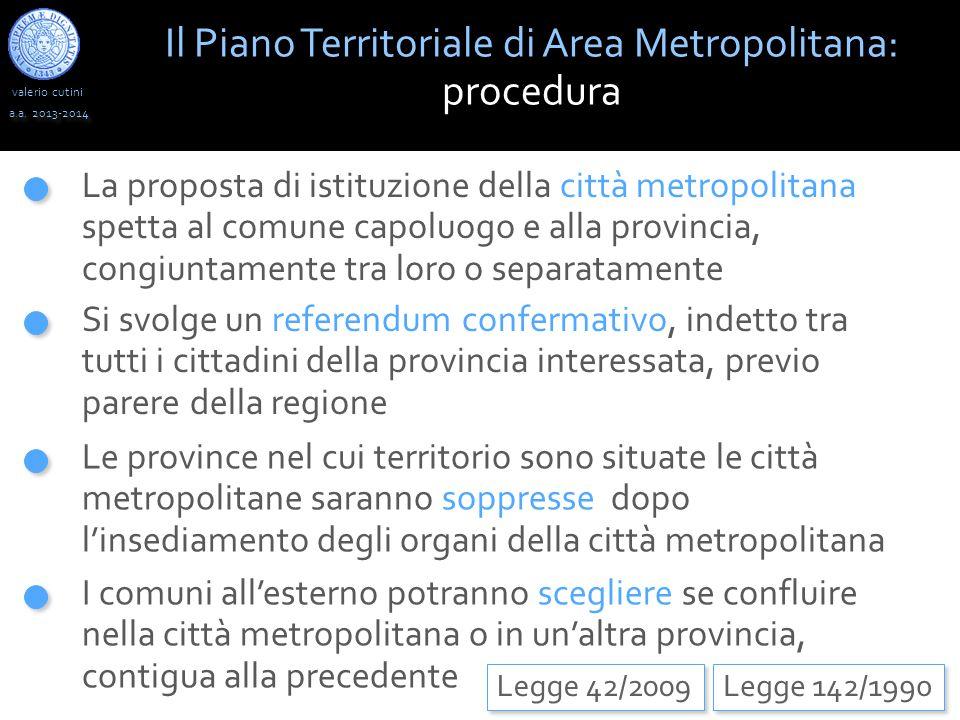valerio cutini Il Piano Territoriale di Area Metropolitana: procedura a.a. 2013-2014 Legge 142/1990 La proposta di istituzione della città metropolita