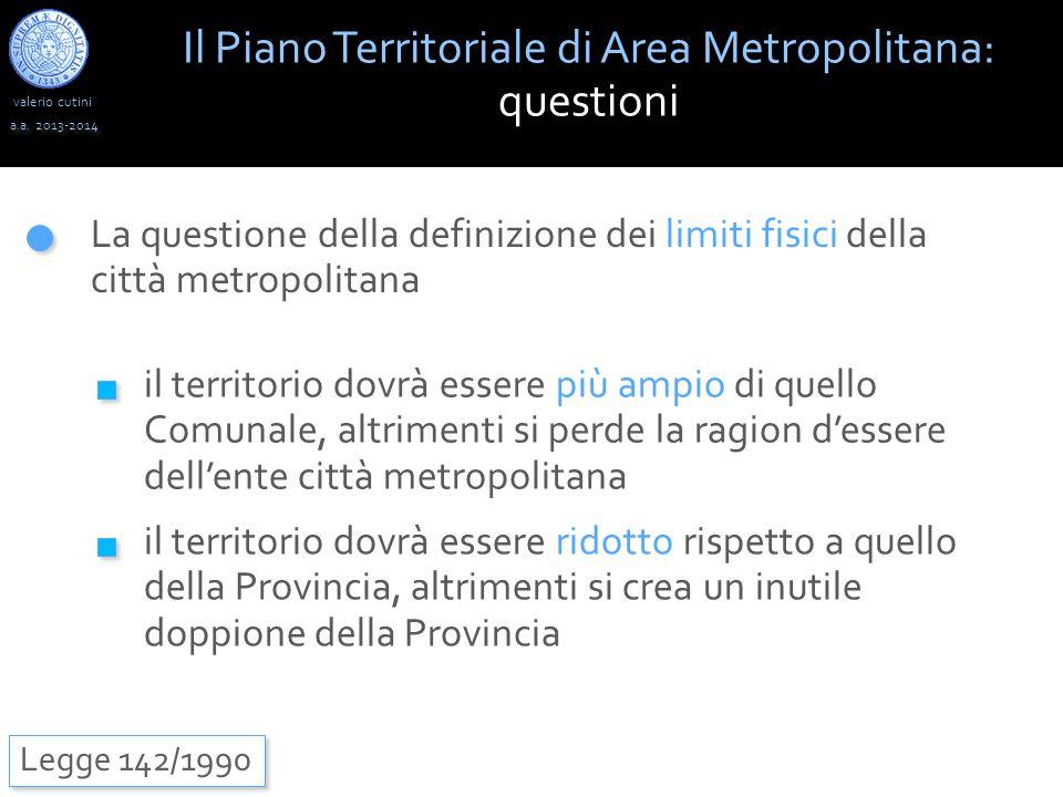valerio cutini Il Piano Territoriale di Area Metropolitana: questioni a.a. 2013-2014 Legge 142/1990 La questione della definizione dei limiti fisici d