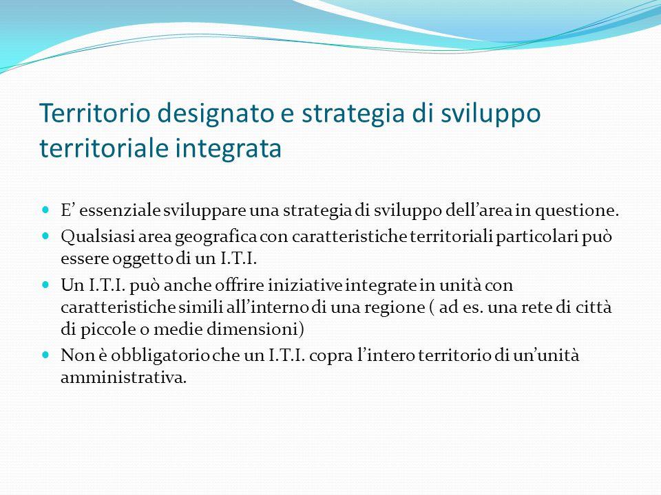 Territorio designato e strategia di sviluppo territoriale integrata E' essenziale sviluppare una strategia di sviluppo dell'area in questione.