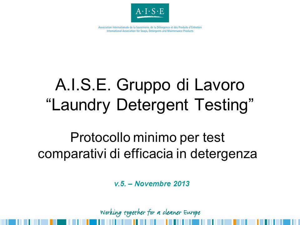 """A.I.S.E. Gruppo di Lavoro """"Laundry Detergent Testing"""" Protocollo minimo per test comparativi di efficacia in detergenza v.5. – Novembre 2013"""