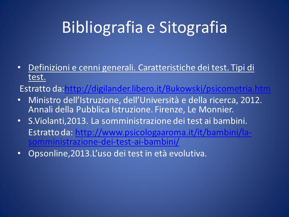 Bibliografia e Sitografia Definizioni e cenni generali. Caratteristiche dei test. Tipi di test. Estratto da:http://digilander.libero.it/Bukowski/psico