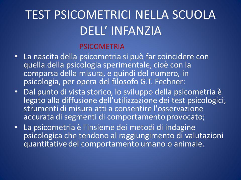 TEST PSICOMETRICI NELLA SCUOLA DELL' INFANZIA PSICOMETRIA La nascita della psicometria si può far coincidere con quella della psicologia sperimentale,