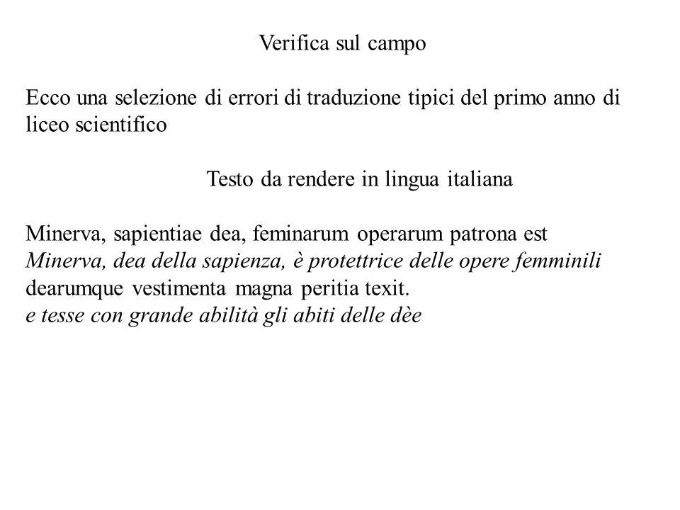 Verifica sul campo Ecco una selezione di errori di traduzione tipici del primo anno di liceo scientifico Testo da rendere in lingua italiana Minerva,