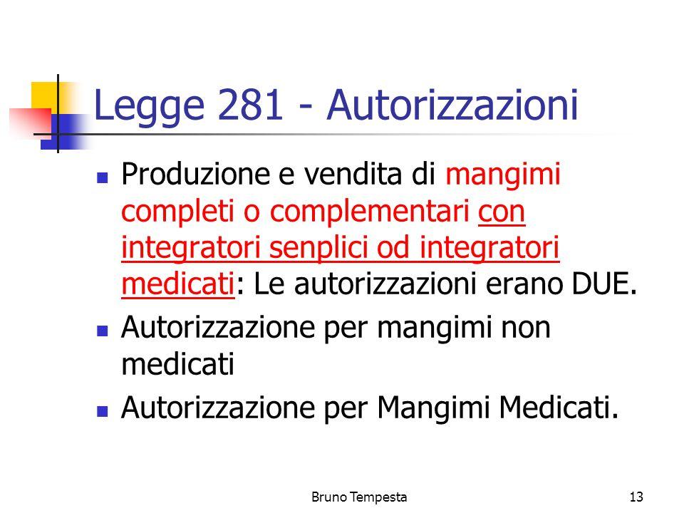Bruno Tempesta13 Legge 281 - Autorizzazioni Produzione e vendita di mangimi completi o complementari con integratori senplici od integratori medicati: Le autorizzazioni erano DUE.