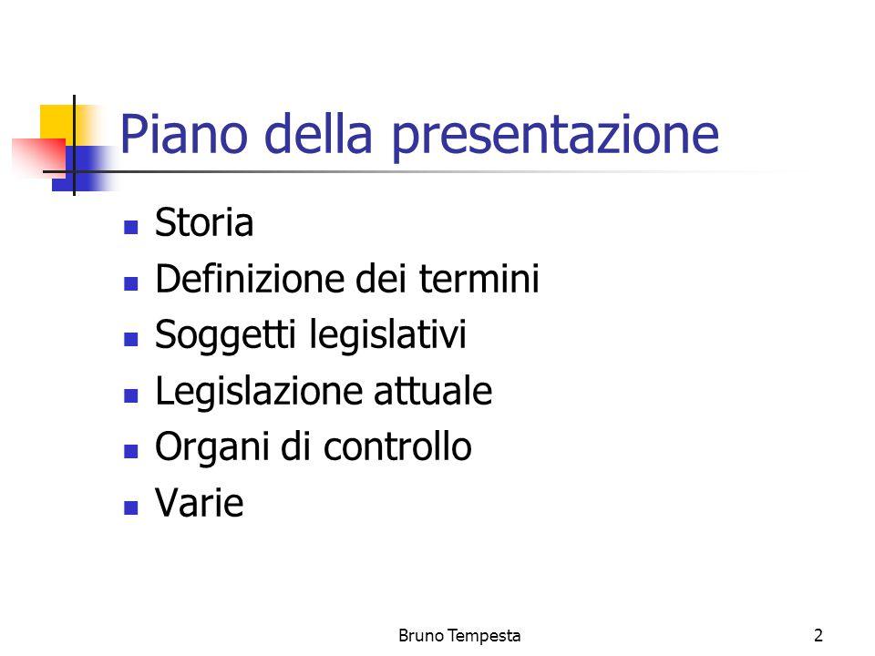 Bruno Tempesta2 Piano della presentazione Storia Definizione dei termini Soggetti legislativi Legislazione attuale Organi di controllo Varie