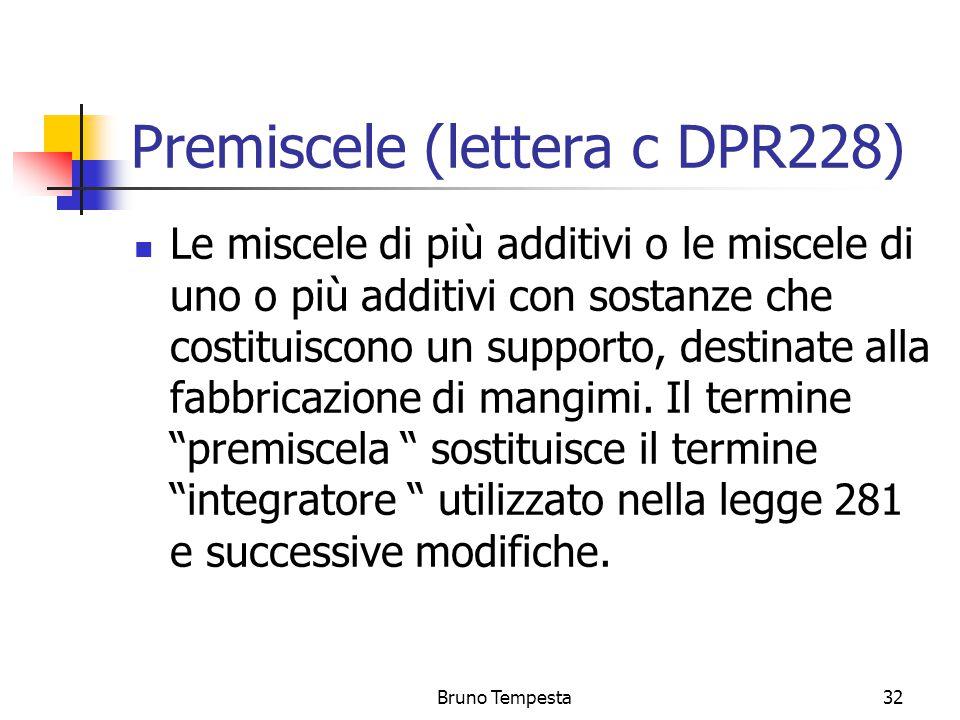 Bruno Tempesta32 Premiscele (lettera c DPR228) Le miscele di più additivi o le miscele di uno o più additivi con sostanze che costituiscono un supporto, destinate alla fabbricazione di mangimi.