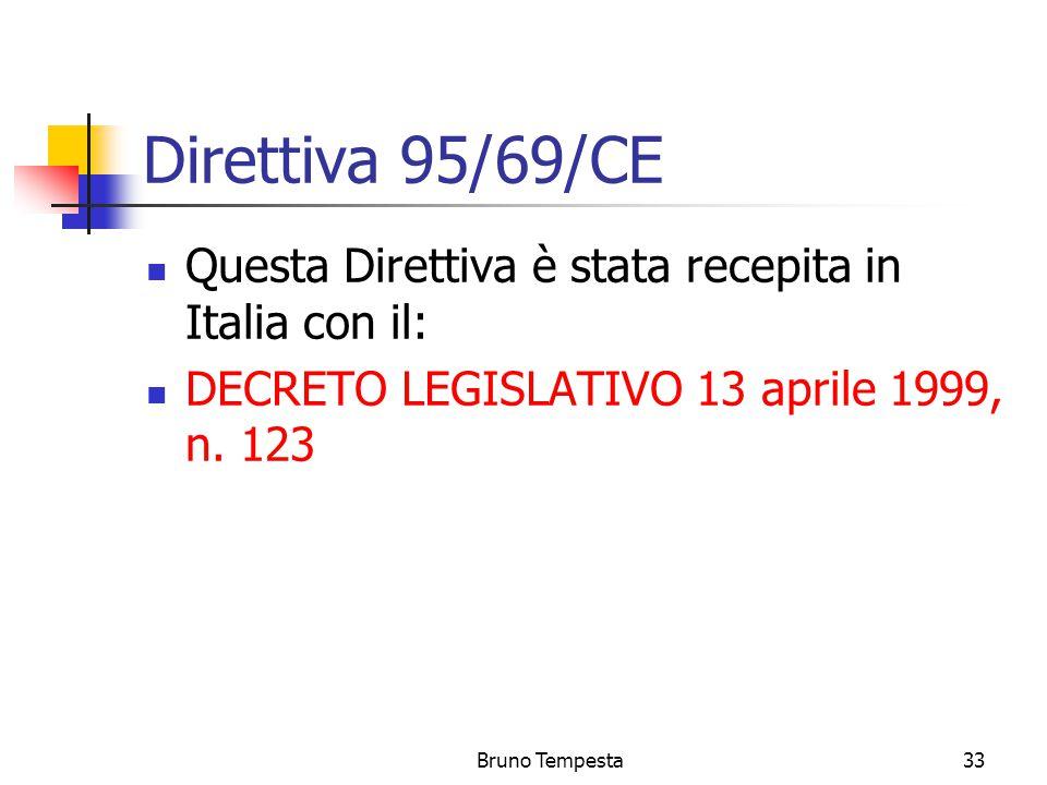 Bruno Tempesta33 Direttiva 95/69/CE Questa Direttiva è stata recepita in Italia con il: DECRETO LEGISLATIVO 13 aprile 1999, n.