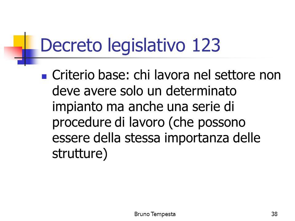 Bruno Tempesta38 Decreto legislativo 123 Criterio base: chi lavora nel settore non deve avere solo un determinato impianto ma anche una serie di procedure di lavoro (che possono essere della stessa importanza delle strutture)