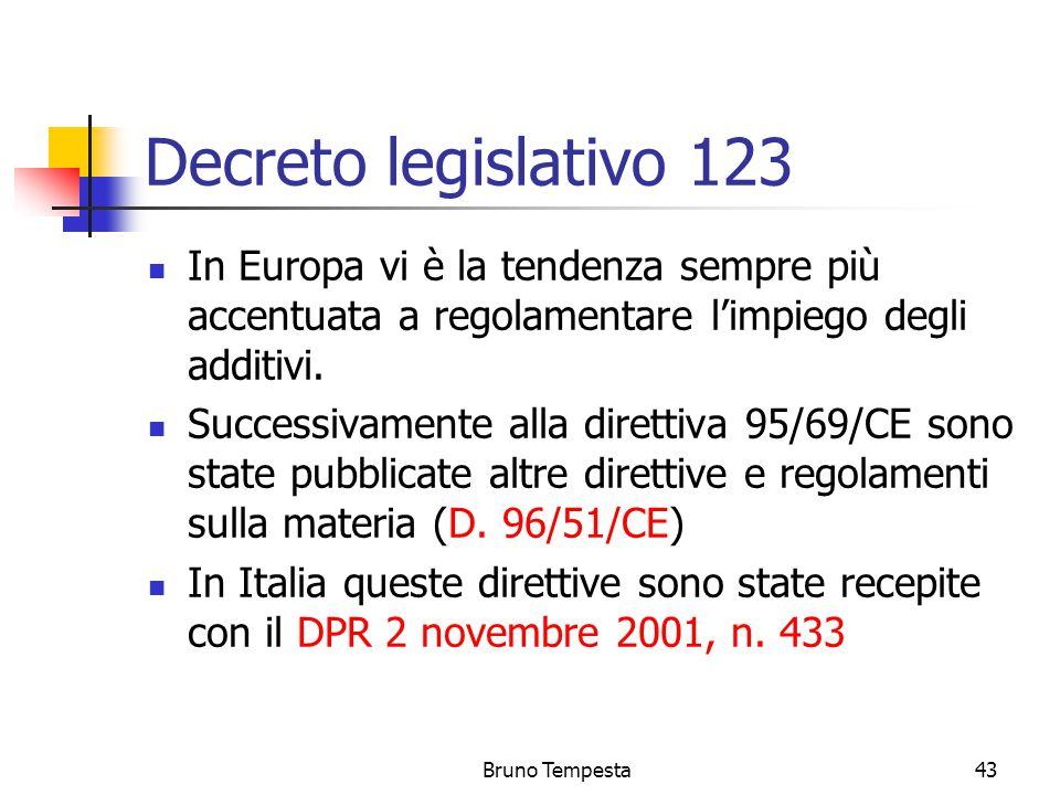 Bruno Tempesta43 Decreto legislativo 123 In Europa vi è la tendenza sempre più accentuata a regolamentare l'impiego degli additivi.