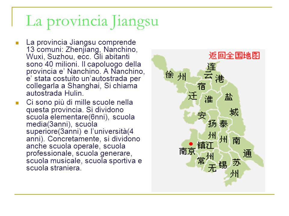 La provincia Jiangsu La provincia Jiangsu comprende 13 comuni: Zhenjiang, Nanchino, Wuxi, Suzhou, ecc. Gli abitanti sono 40 milioni. Il capoluogo dell