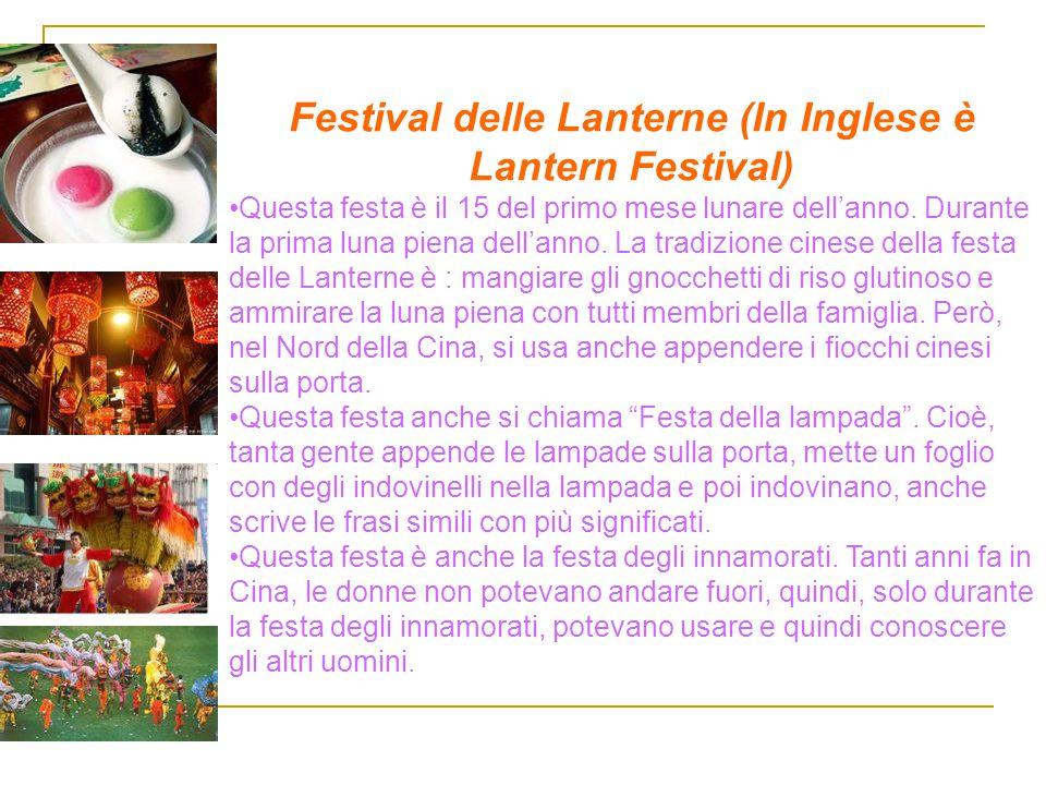 Festival delle Lanterne (In Inglese è Lantern Festival) Questa festa è il 15 del primo mese lunare dell'anno. Durante la prima luna piena dell'anno. L