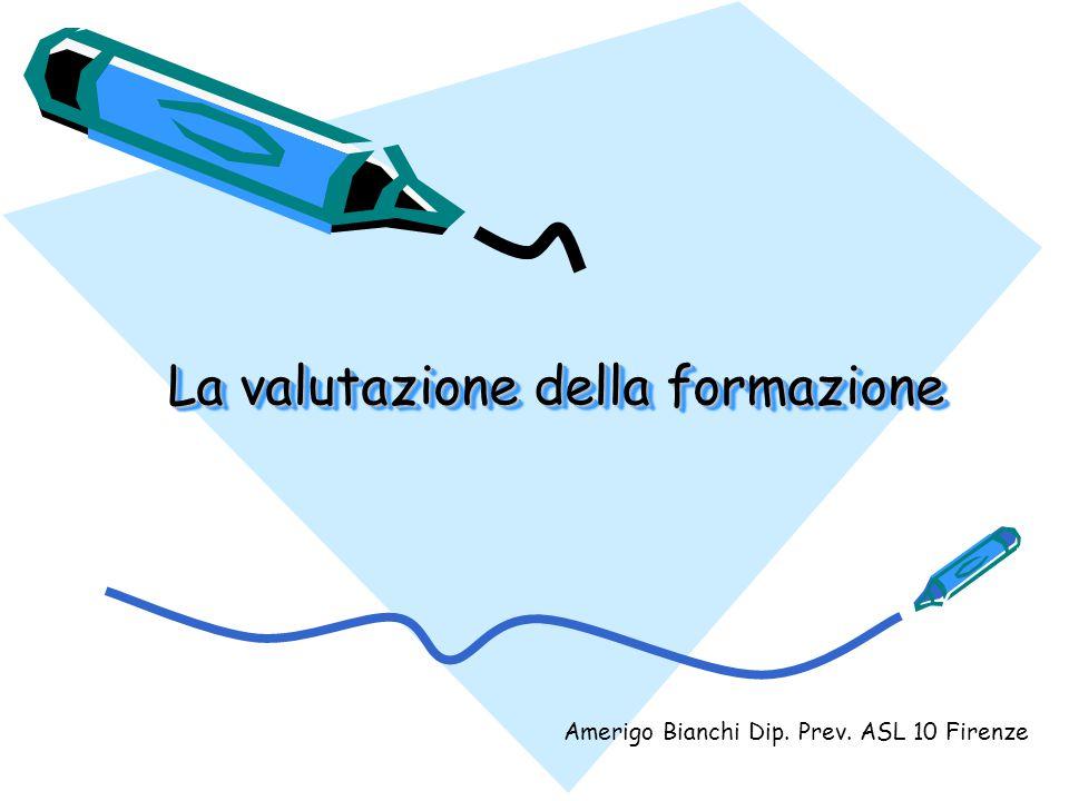 La valutazione della formazione Amerigo Bianchi Dip. Prev. ASL 10 Firenze