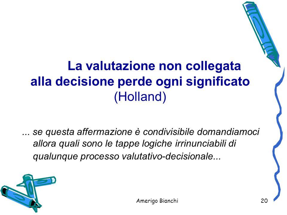 Amerigo Bianchi20 La valutazione non collegata alla decisione perde ogni significato (Holland)...