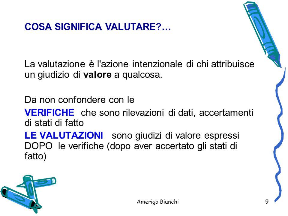 Amerigo Bianchi9 La valutazione è l azione intenzionale di chi attribuisce un giudizio di valore a qualcosa.