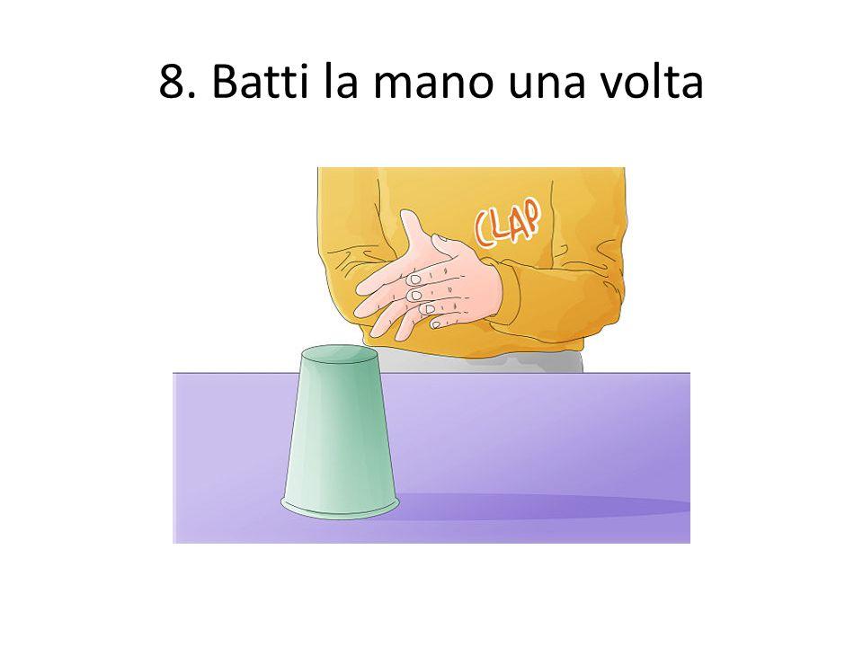 8. Batti la mano una volta