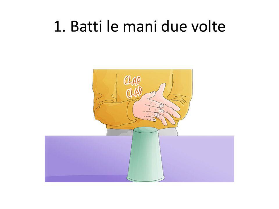 1. Batti le mani due volte