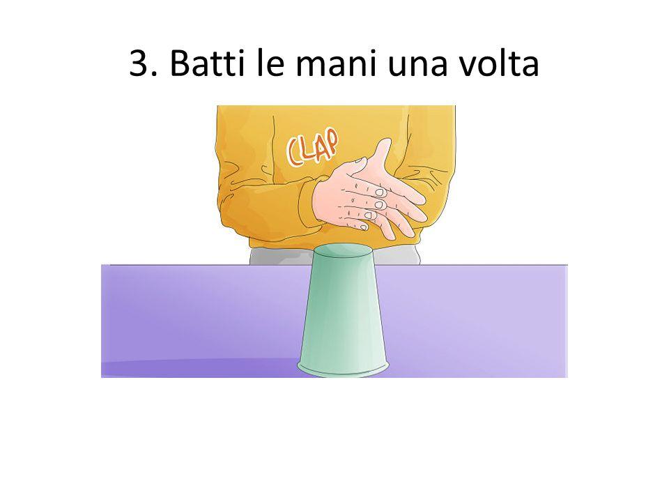 3. Batti le mani una volta