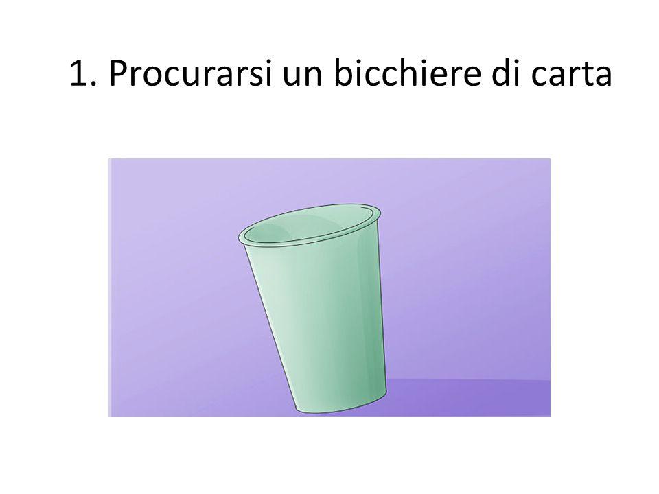 1. Procurarsi un bicchiere di carta