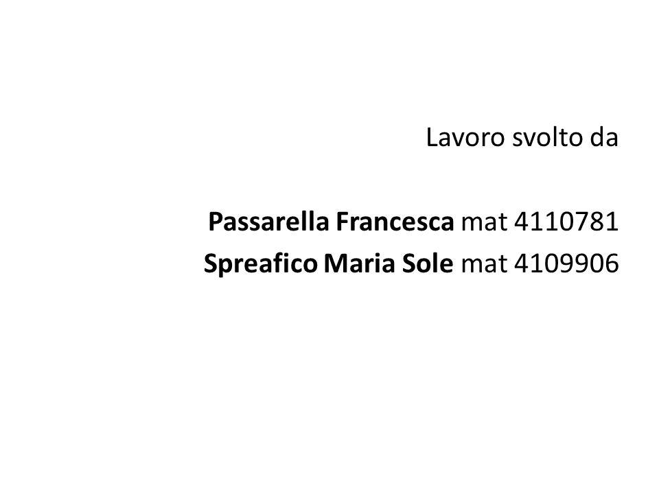 Lavoro svolto da Passarella Francesca mat 4110781 Spreafico Maria Sole mat 4109906