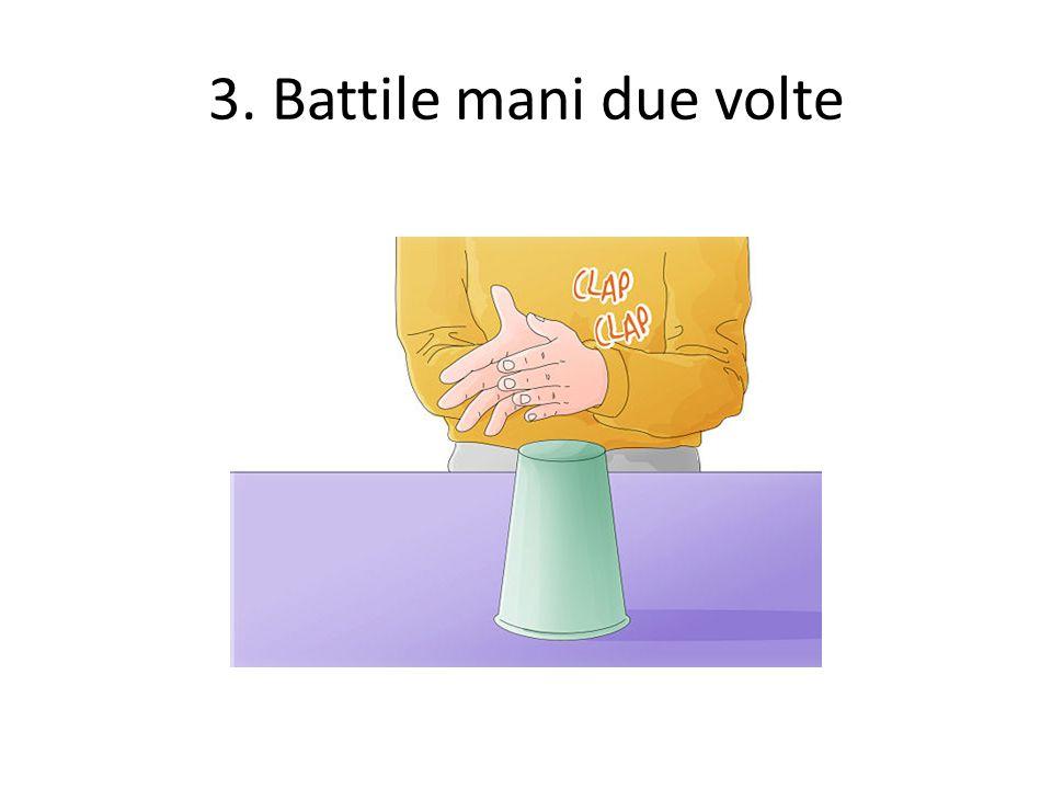 3. Battile mani due volte