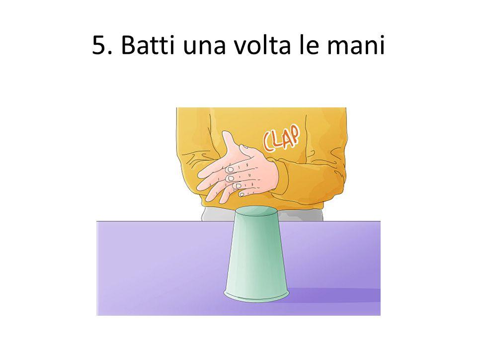 5. Batti una volta le mani