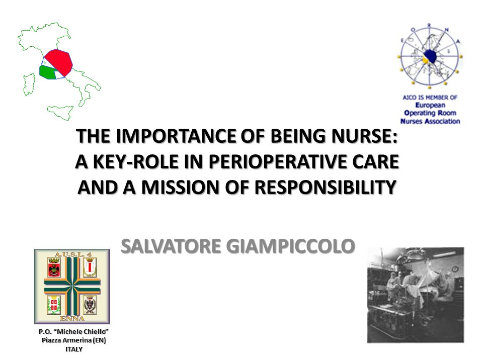 THE IMPORTANCE OF BEING NURSE: A KEY-ROLE IN PERIOPERATIVE CARE AND A MISSION OF RESPONSIBILITY SALVATORE GIAMPICCOLO P.O.
