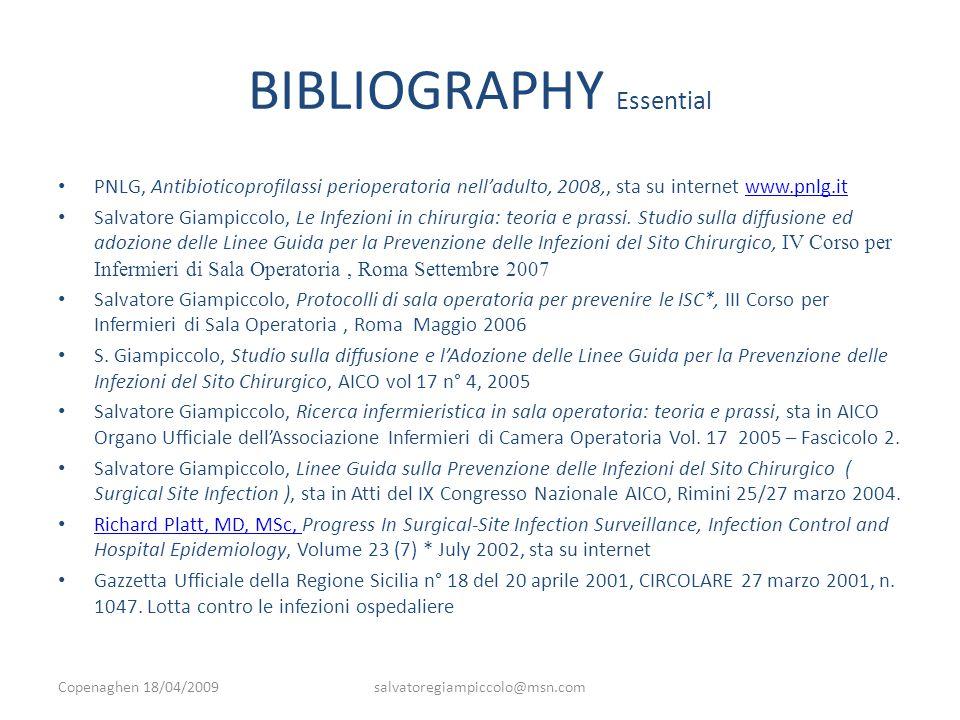 BIBLIOGRAPHY Essential PNLG, Antibioticoprofilassi perioperatoria nell'adulto, 2008,, sta su internet www.pnlg.itwww.pnlg.it Salvatore Giampiccolo, Le Infezioni in chirurgia: teoria e prassi.