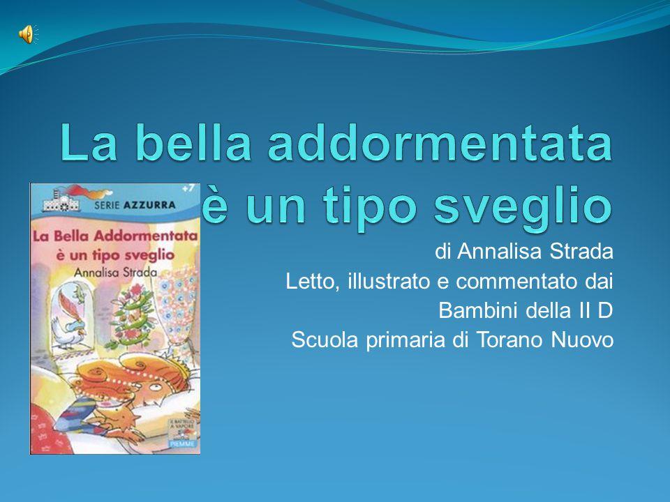 di Annalisa Strada Letto, illustrato e commentato dai Bambini della II D Scuola primaria di Torano Nuovo