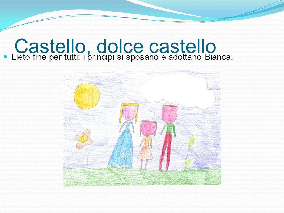 Castello, dolce castello Lieto fine per tutti: i principi si sposano e adottano Bianca.