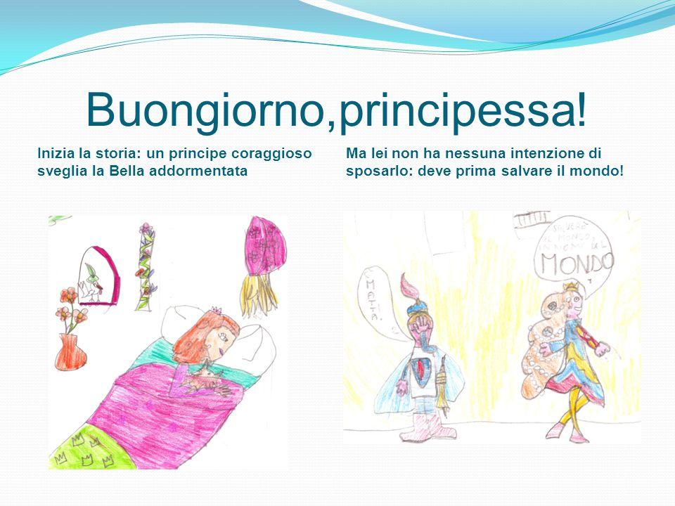 Buongiorno,principessa! Inizia la storia: un principe coraggioso sveglia la Bella addormentata Ma lei non ha nessuna intenzione di sposarlo: deve prim