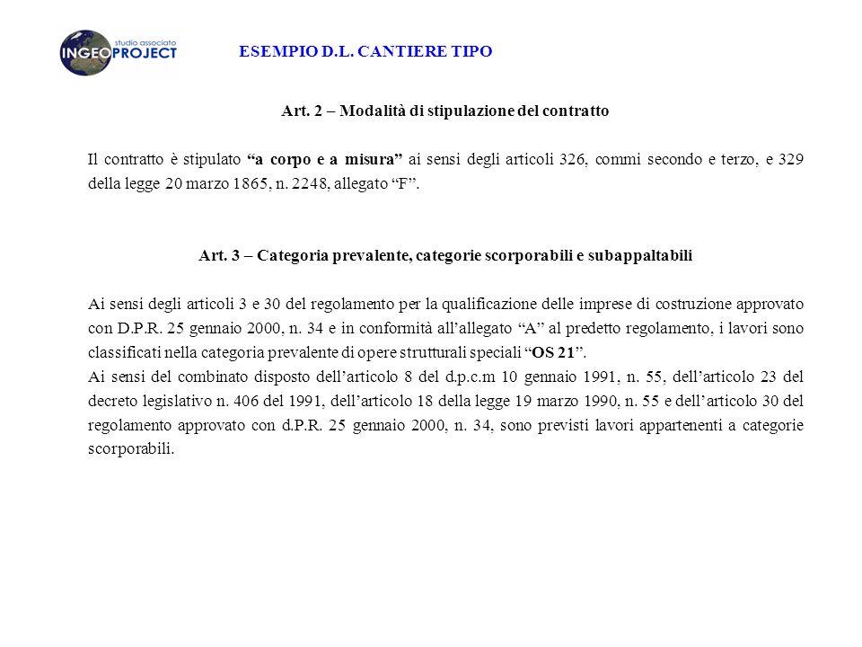 """ESEMPIO D.L. CANTIERE TIPO Art. 2 – Modalità di stipulazione del contratto Il contratto è stipulato """"a corpo e a misura"""" ai sensi degli articoli 326,"""