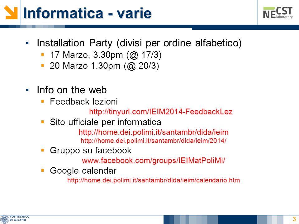 Informatica - varie Installation Party (divisi per ordine alfabetico)  17 Marzo, 3.30pm (@ 17/3)  20 Marzo 1.30pm (@ 20/3) Info on the web  Feedbac