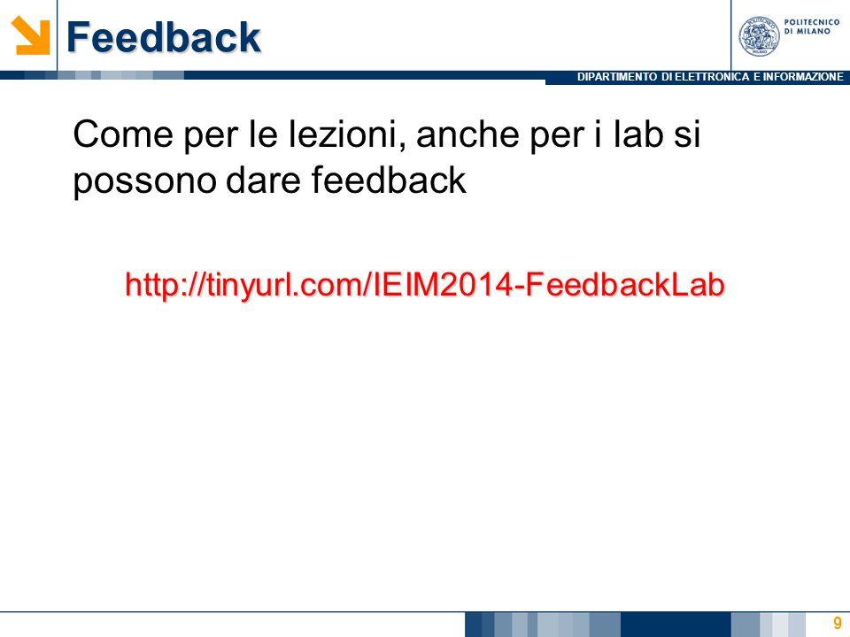 DIPARTIMENTO DI ELETTRONICA E INFORMAZIONEFeedback Come per le lezioni, anche per i lab si possono dare feedbackhttp://tinyurl.com/IEIM2014-FeedbackLab 9