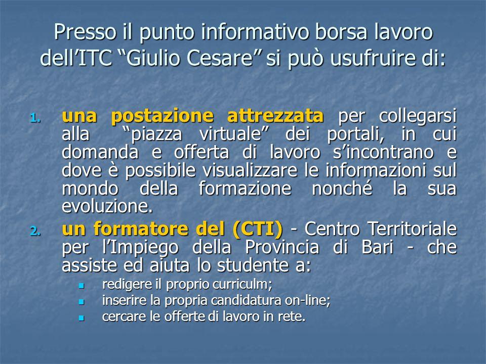Presso il punto informativo borsa lavoro dell'ITC Giulio Cesare si può usufruire di: 1.