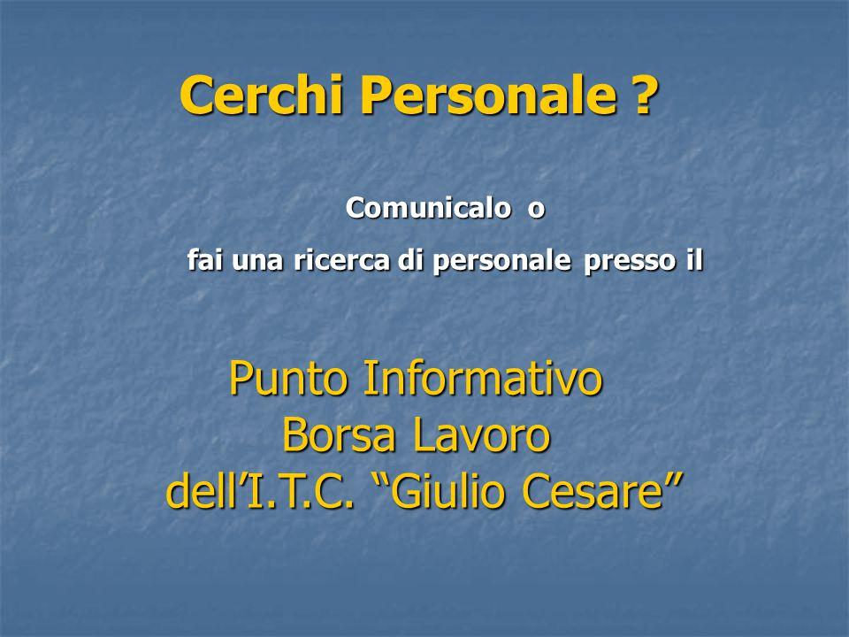 Punto Informativo Borsa Lavoro dell'I.T.C. Giulio Cesare Cerchi Personale .