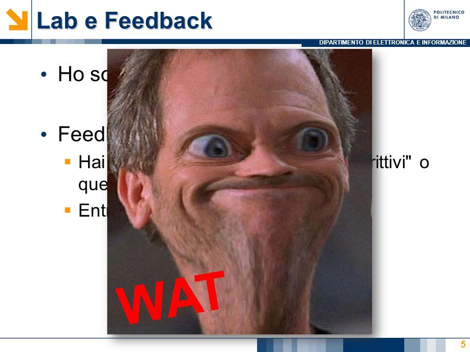 DIPARTIMENTO DI ELETTRONICA E INFORMAZIONE Lab e Feedback Ho solo 7 gruppi… tutti al lunedì Feedback 1ma lezione:  Hai trovato piu utili gli esempi descrittivi o quelli in C.