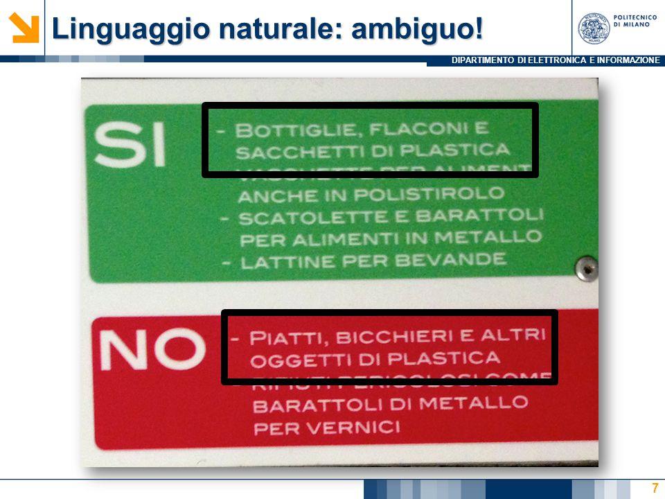 DIPARTIMENTO DI ELETTRONICA E INFORMAZIONE Linguaggio naturale: ambiguo! 7