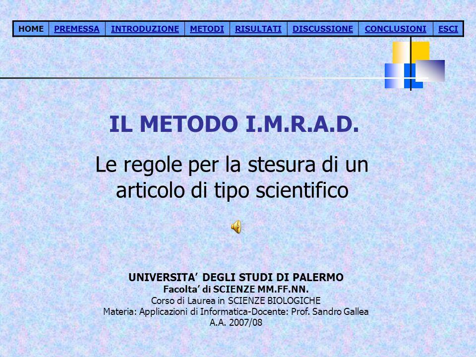 IL METODO I.M.R.A.D. Le regole per la stesura di un articolo di tipo scientifico HOMEPREMESSAINTRODUZIONEMETODIRISULTATIDISCUSSIONECONCLUSIONIESCI UNI